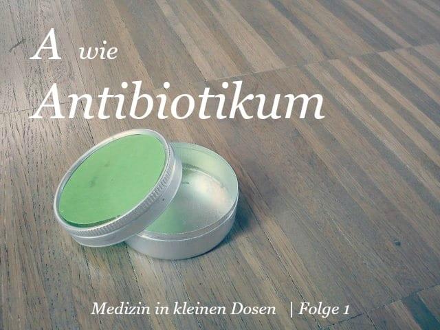 A wie Antibiotikum