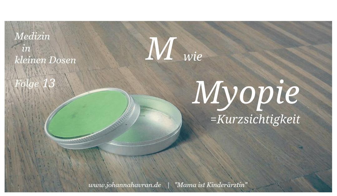 M wie Myopie (=Kurzsichtigkeit)