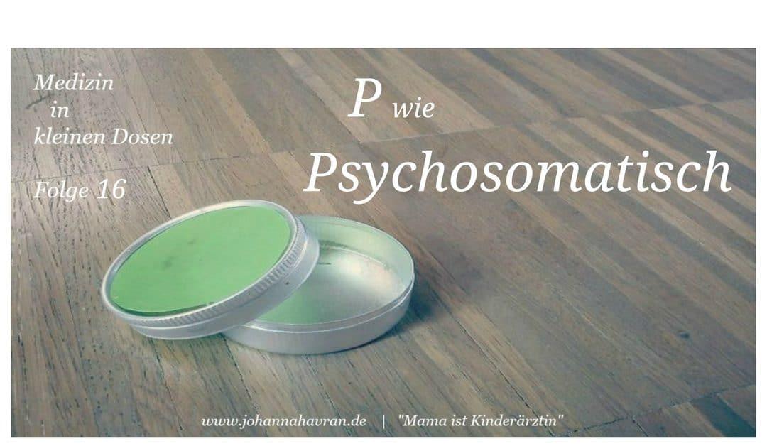 P wie Psychosomatisch